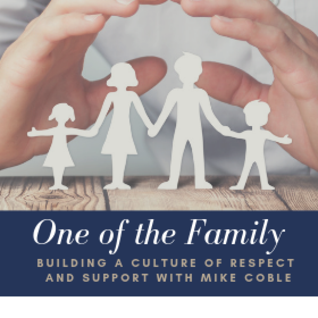 One of the Family: Building a Culture of Respect and Support with Mike Coble